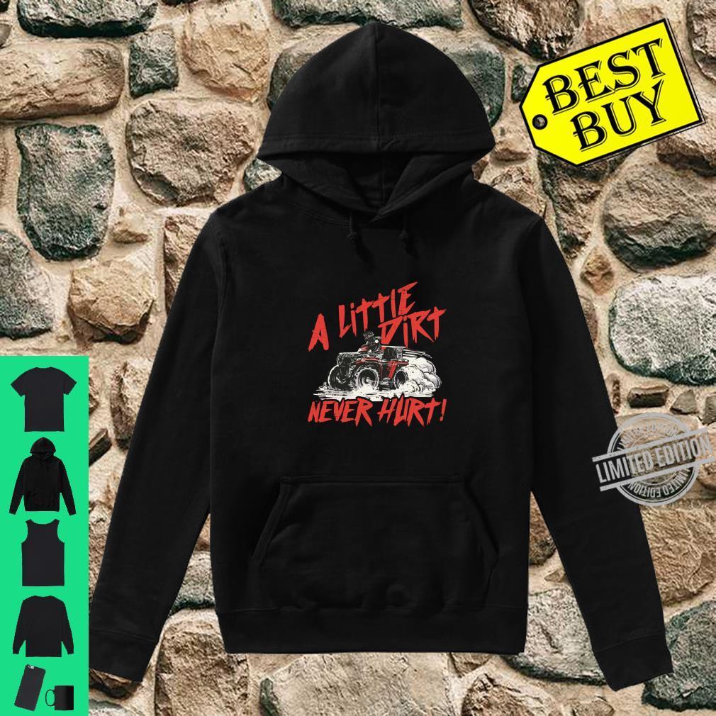 A Little Dirt Never Hurt 4 Wheeler Quad ATV Shirt hoodie