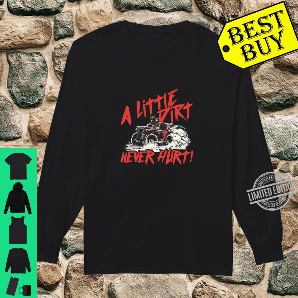 A Little Dirt Never Hurt 4 Wheeler Quad ATV Shirt long sleeved