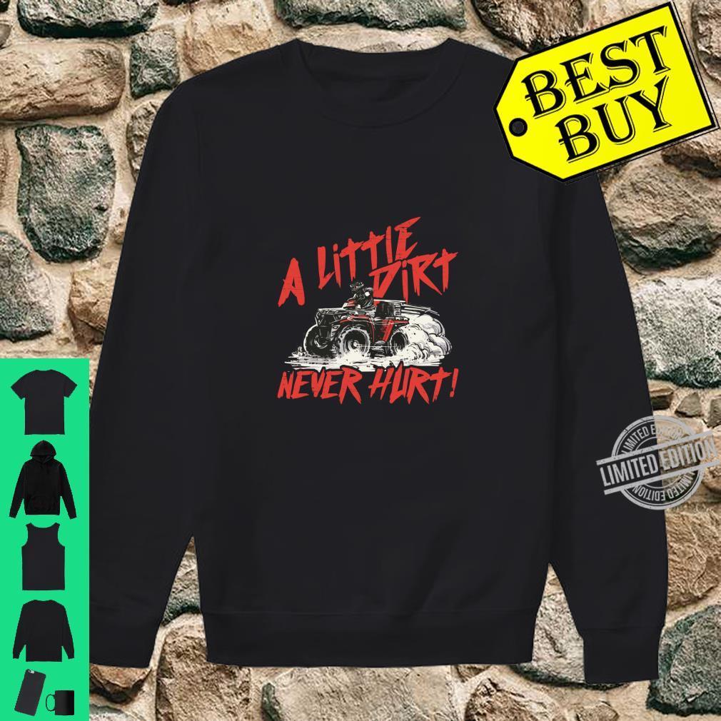 A Little Dirt Never Hurt 4 Wheeler Quad ATV Shirt sweater