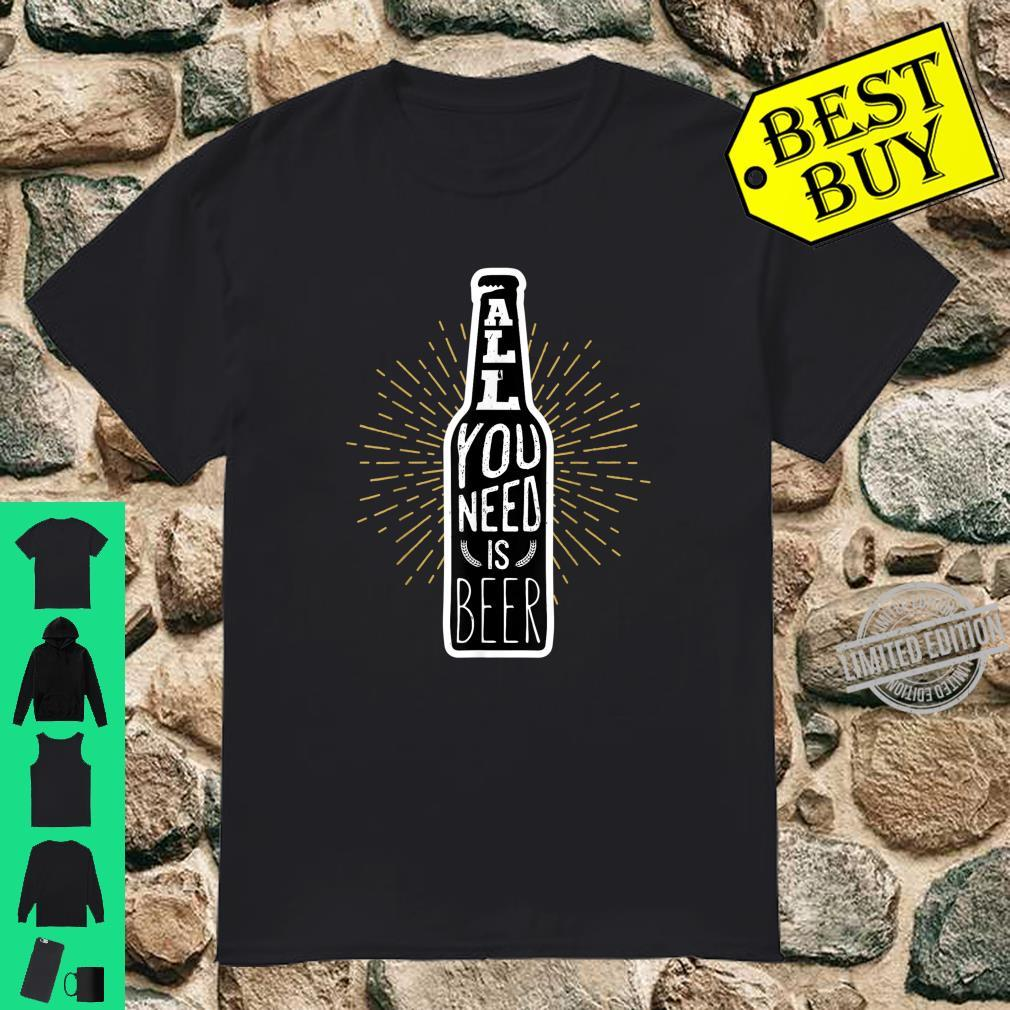 All you need is Beer Beer Sayings & Quotes Shirt