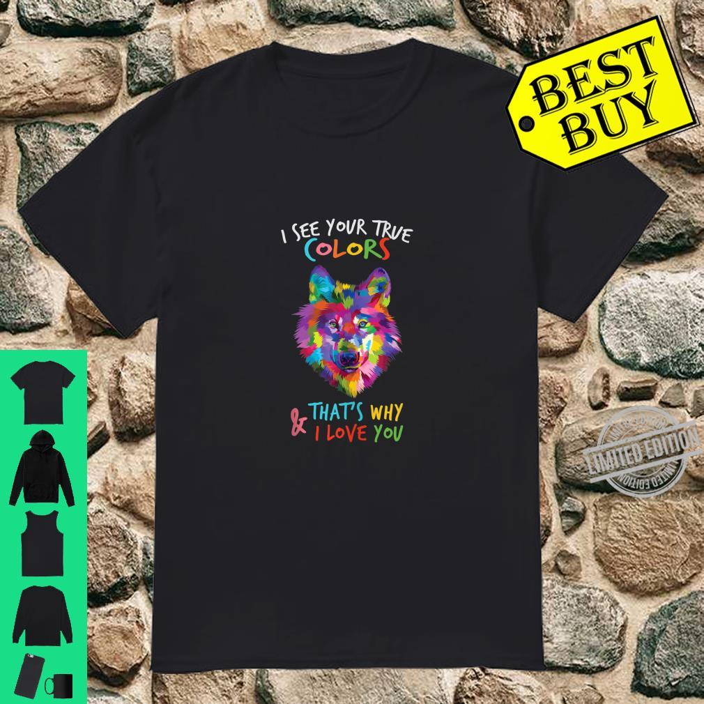 Autism Wolf I See Your True Colors That's Why I Love You Shirt