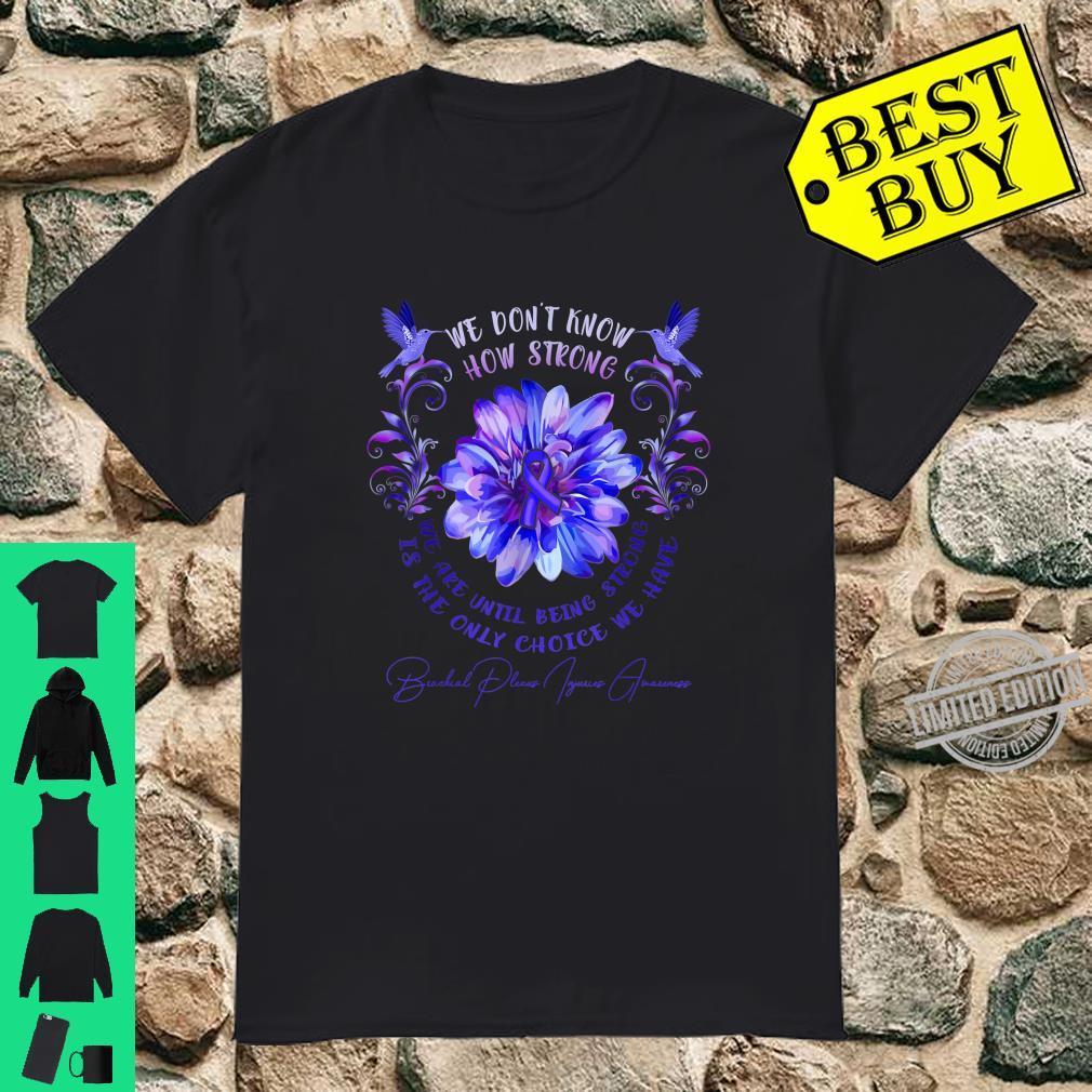 BRACHIAL PLEXUS INJURIES AWARENESS Flower We Don't Know How Shirt