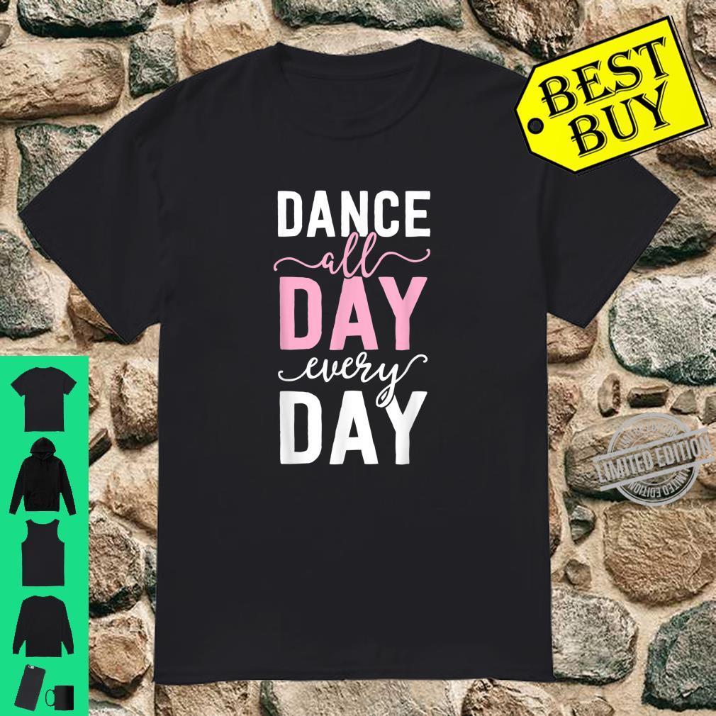 Ballet For Girls Ballerina Dance All Day Shirt