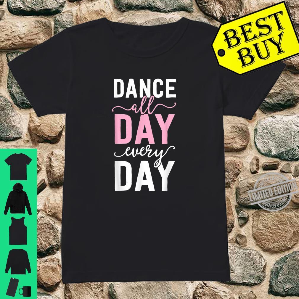 Ballet For Girls Ballerina Dance All Day Shirt ladies tee