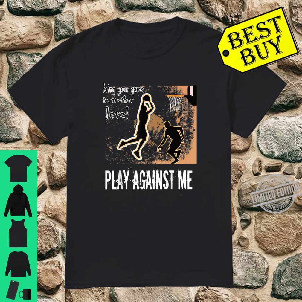 Basketball Play against me game to the next level Shirt