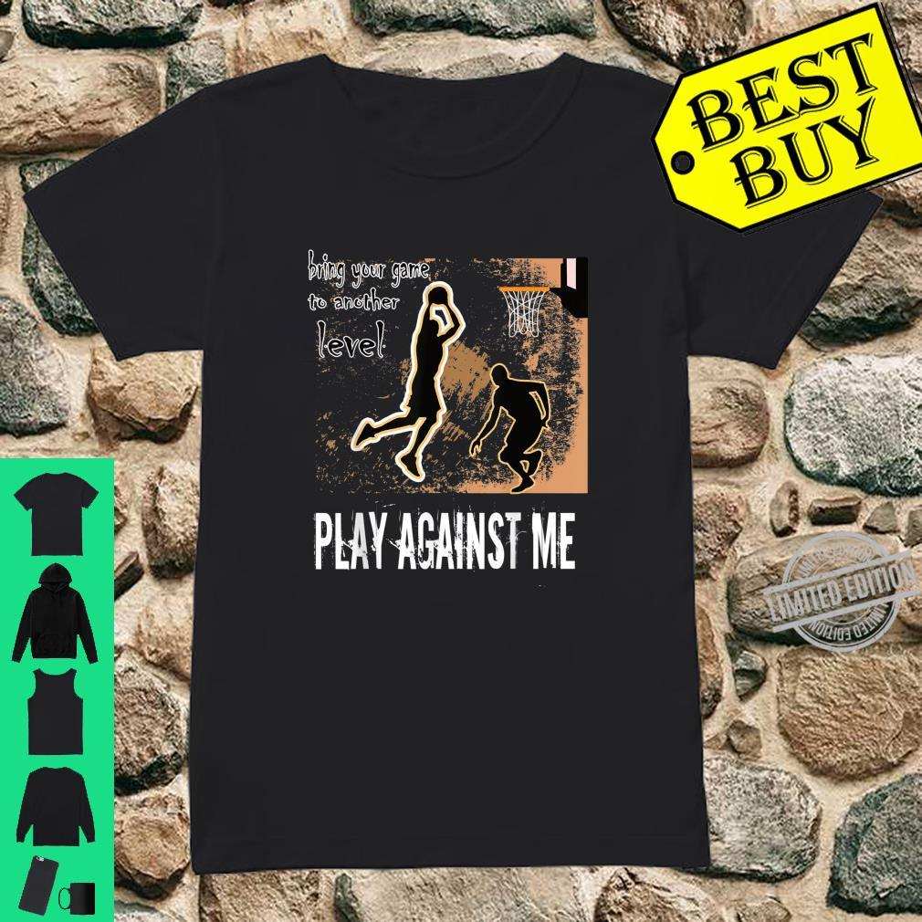 Basketball Play against me game to the next level Shirt ladies tee