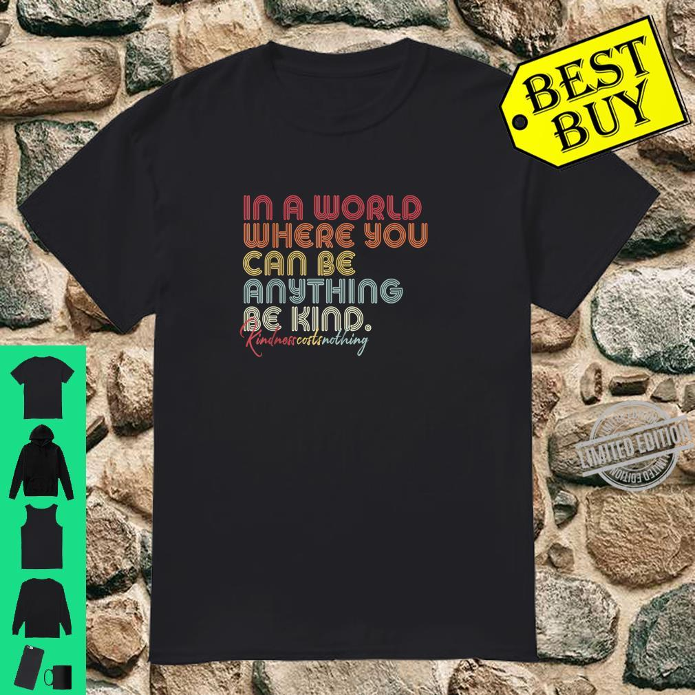 Be Kind, Retro In A World Where You Can Be Anything Shirt