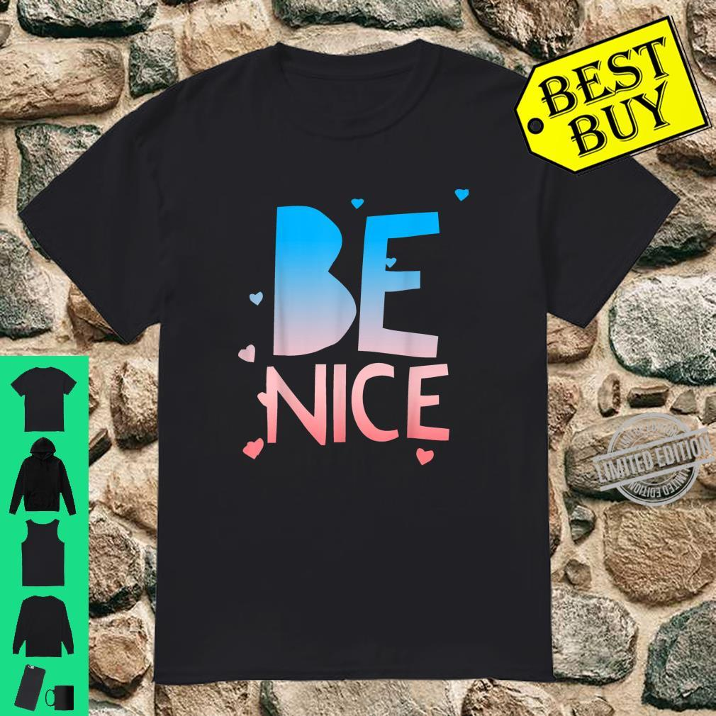 Be Nice, Kindness Respect Love Good Vibes Harmony Friendship Shirt