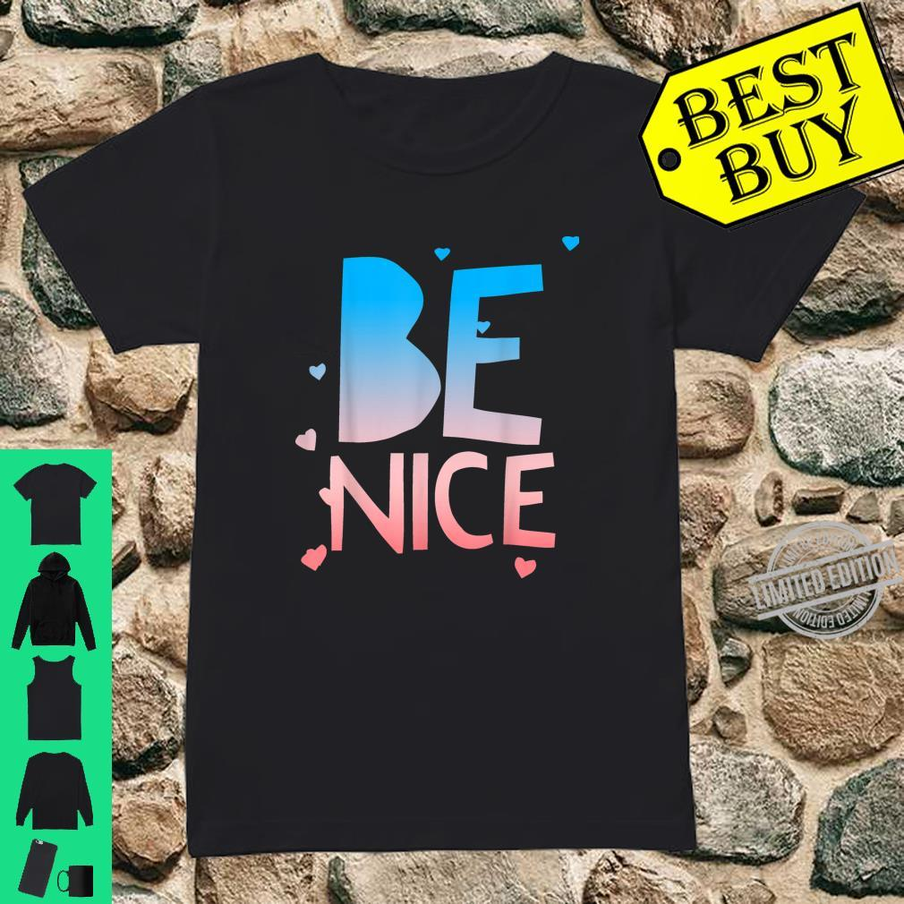 Be Nice, Kindness Respect Love Good Vibes Harmony Friendship Shirt ladies tee