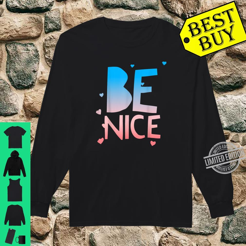 Be Nice, Kindness Respect Love Good Vibes Harmony Friendship Shirt long sleeved