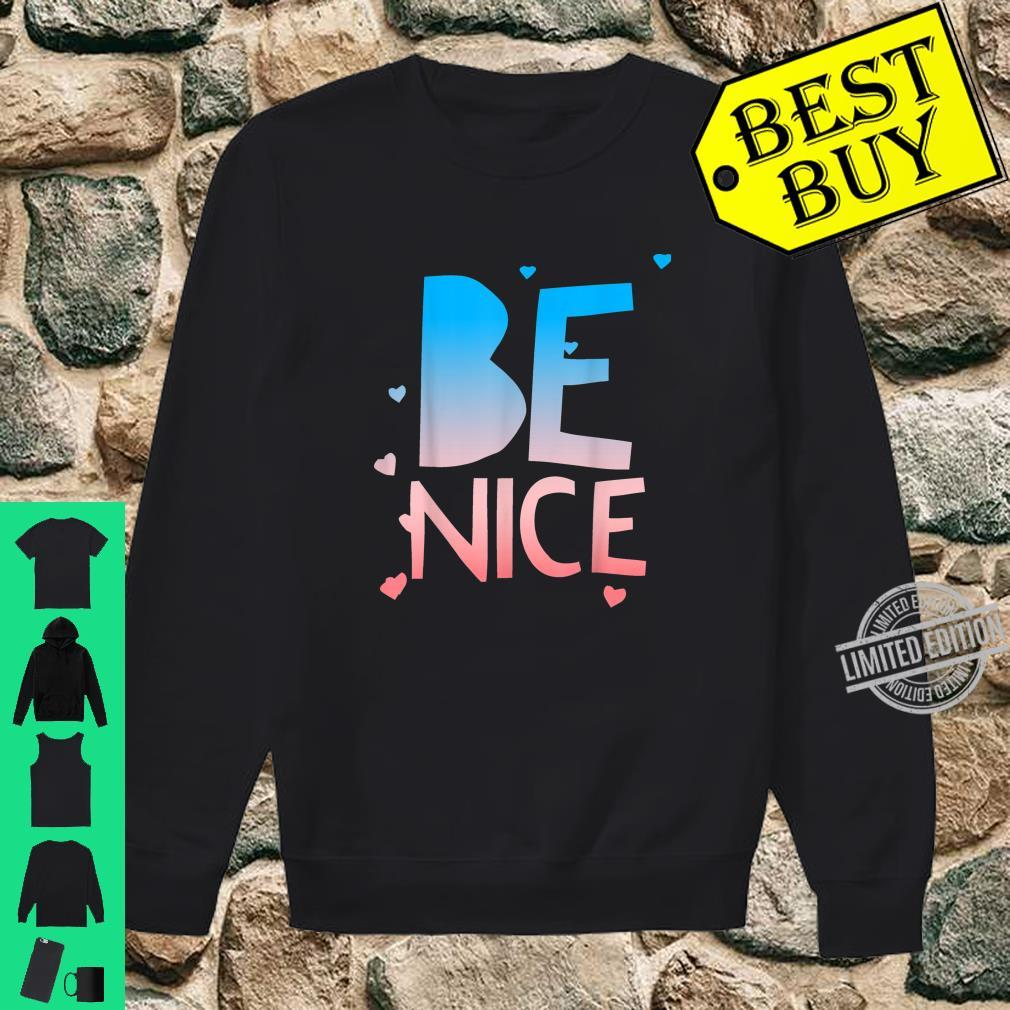 Be Nice, Kindness Respect Love Good Vibes Harmony Friendship Shirt sweater