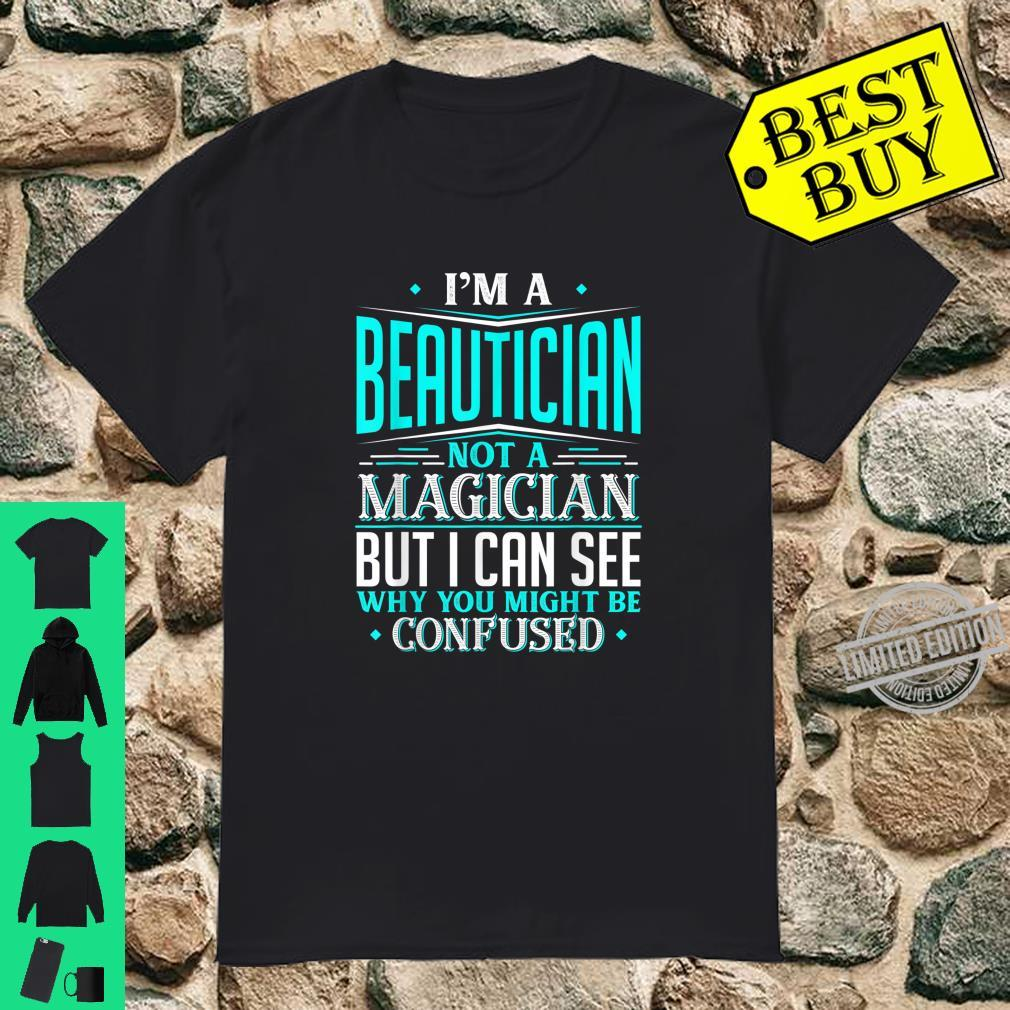 Beautician Not A Magician Might Be Confused Shirt