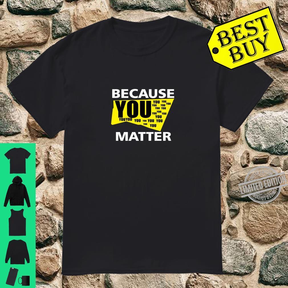 Because you matter Shirt