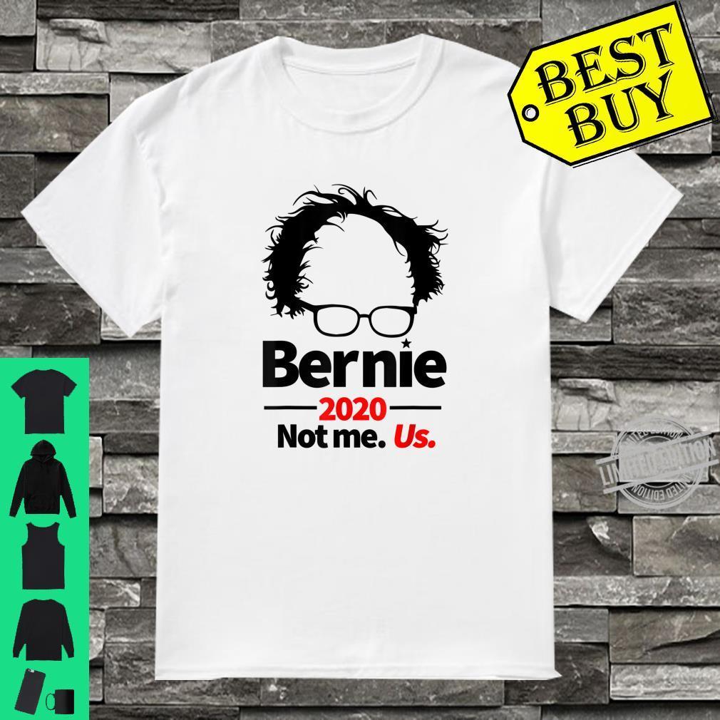 Bernie Sanders 2020 Not Me. Us Campaign Supporter Fun Shirt