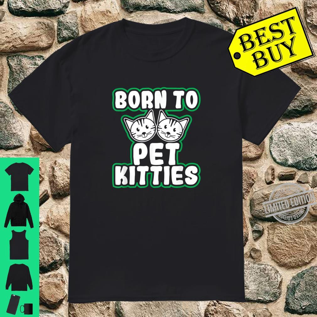 Born To Pet Kitties Kitty Loving Mom Dad Girl Shirt