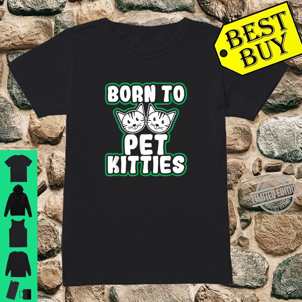 Born To Pet Kitties Kitty Loving Mom Dad Girl Shirt ladies tee