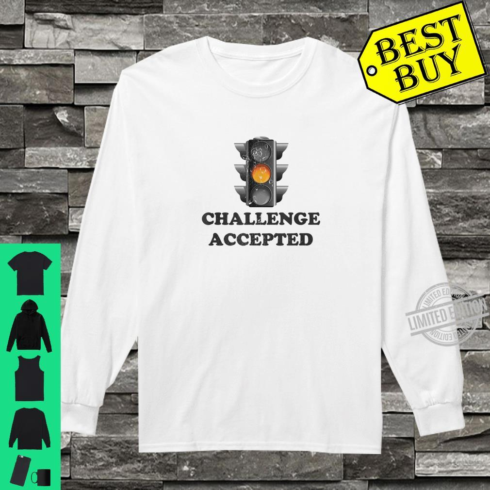 Challenge Accepted Fast Driver Yellow Traffic Light Shirt long sleeved