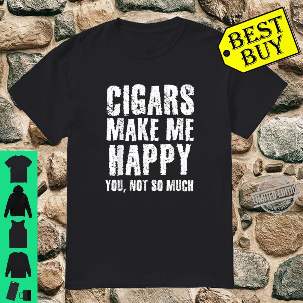 Cigars Make Me Happy You Not So Much Sarcastic Smoker Shirt