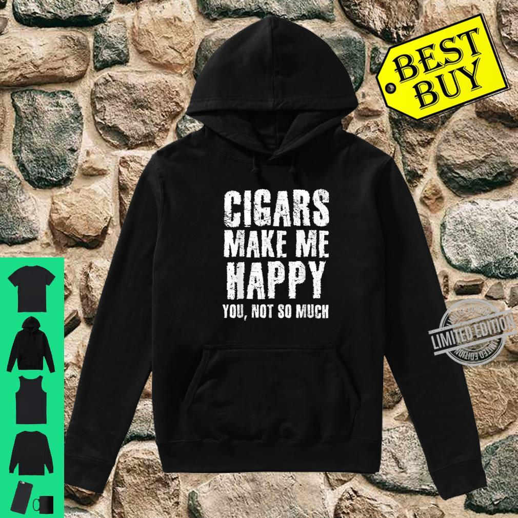 Cigars Make Me Happy You Not So Much Sarcastic Smoker Shirt hoodie