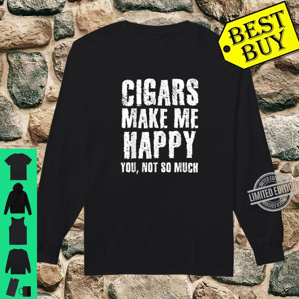 Cigars Make Me Happy You Not So Much Sarcastic Smoker Shirt long sleeved