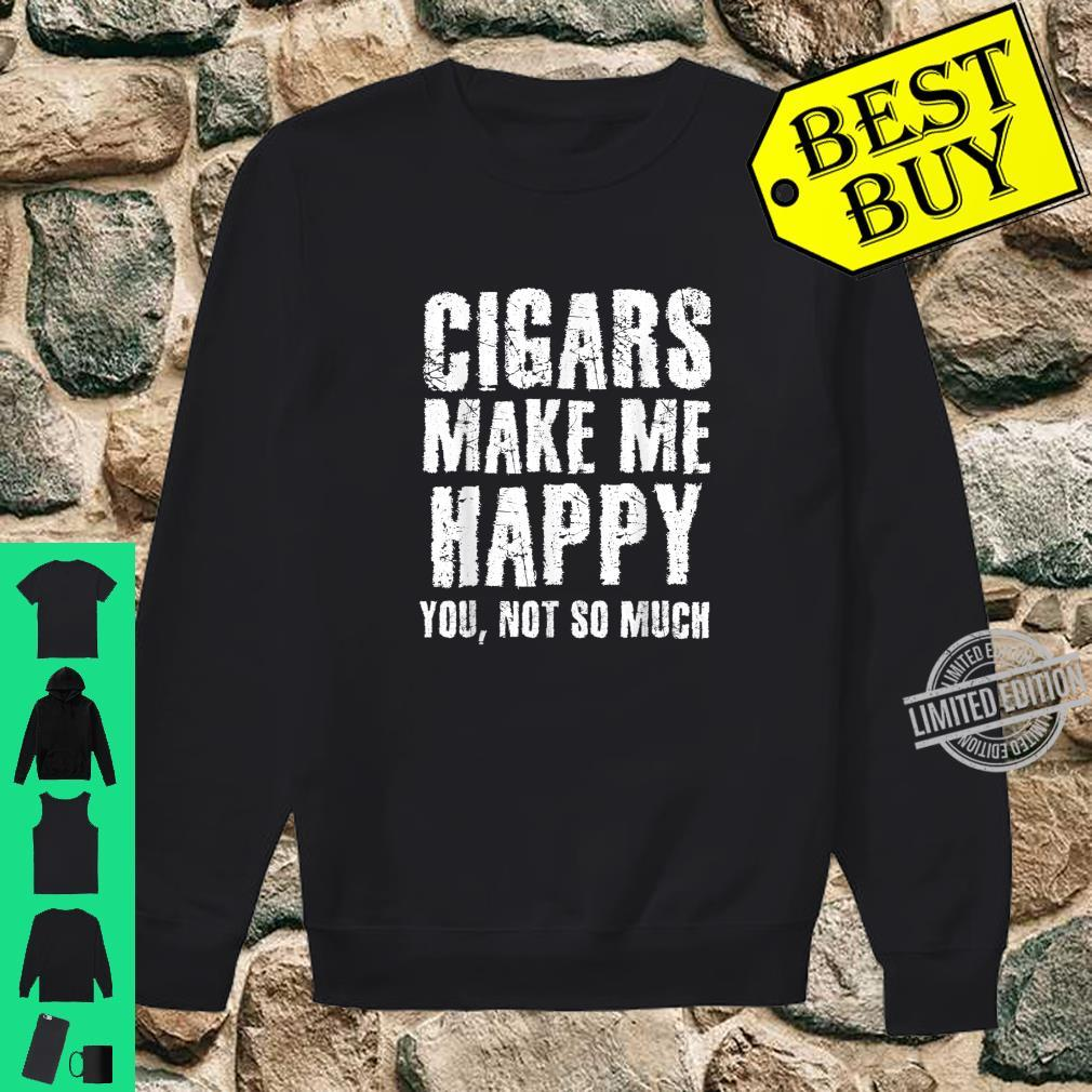 Cigars Make Me Happy You Not So Much Sarcastic Smoker Shirt sweater