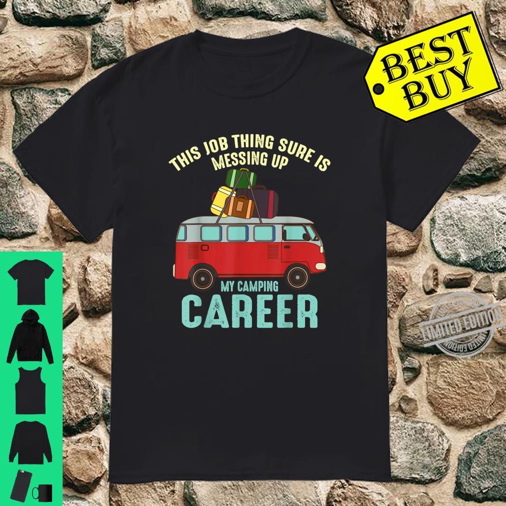 Cute Job Messing Up My Camping Career Camper Shirt