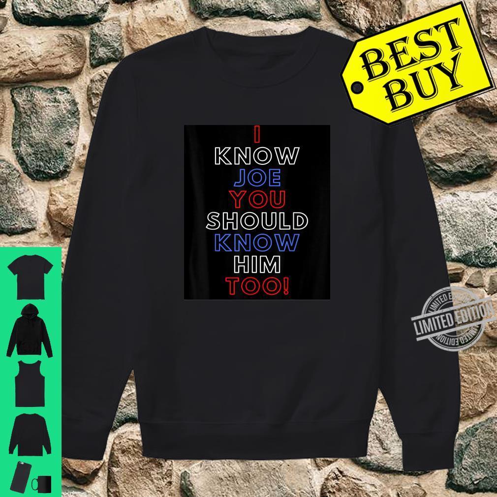 I Know Joe You Should Know Him Too Joe Biden Inspired Shirt sweater
