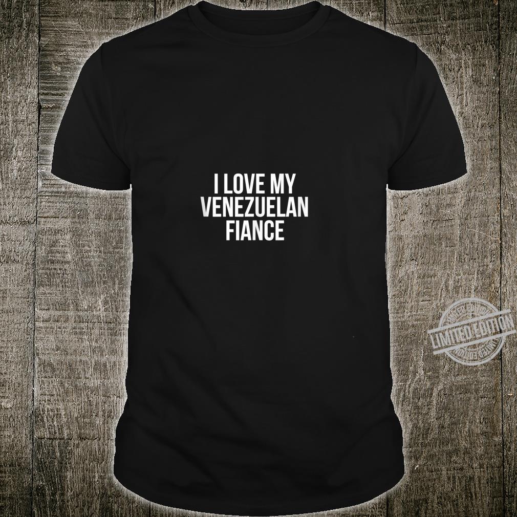 I Love My Venezuelan Fiance Shirt