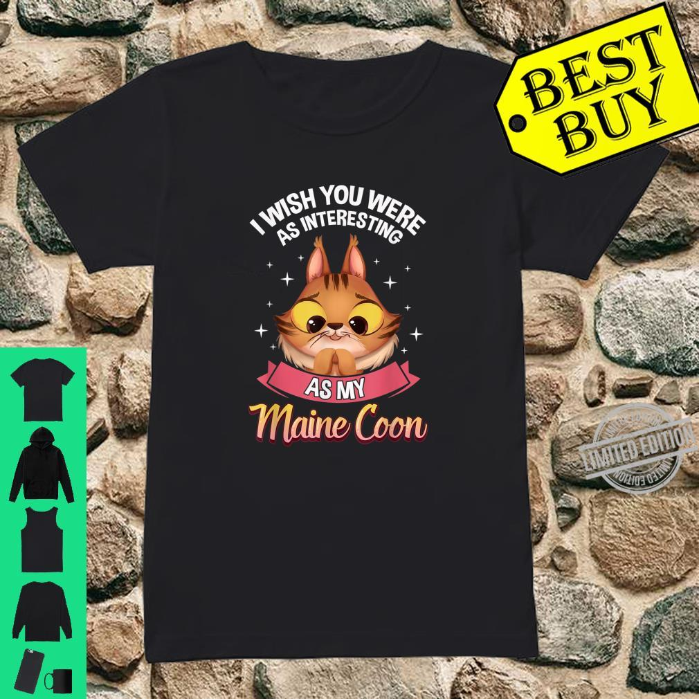 I wish you were as interesting as my Maine Coon Shirt ladies tee