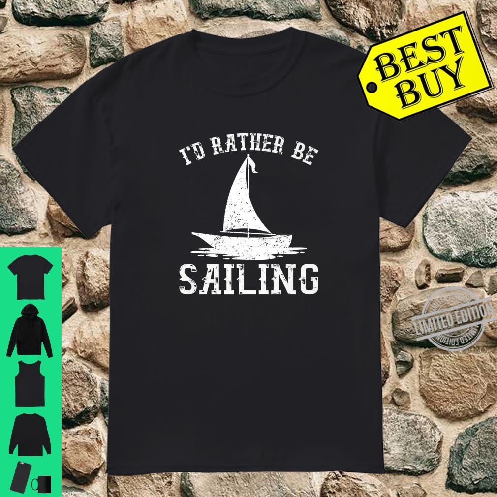 I'd Rather Be Sailing Shirt Sailboat Captain Sailors Shirt