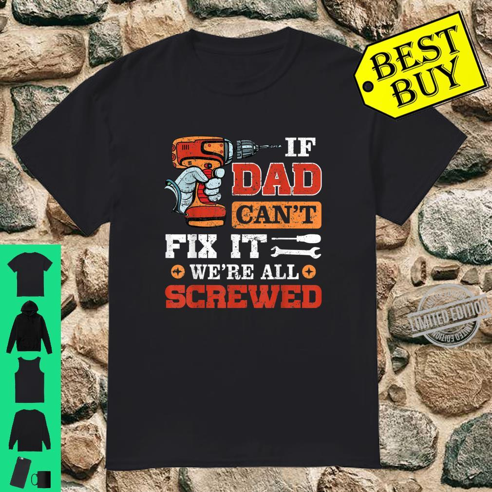 If Dad Can't Fix it We're All Screwed Fathers Day Shirt