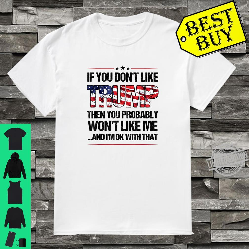 If You Don't Like Trump Then You Won't Like Me Shirt