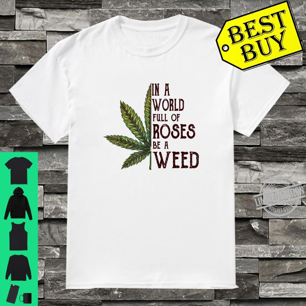 In A World Full Of Roses Be A Weed Canabis Shirt