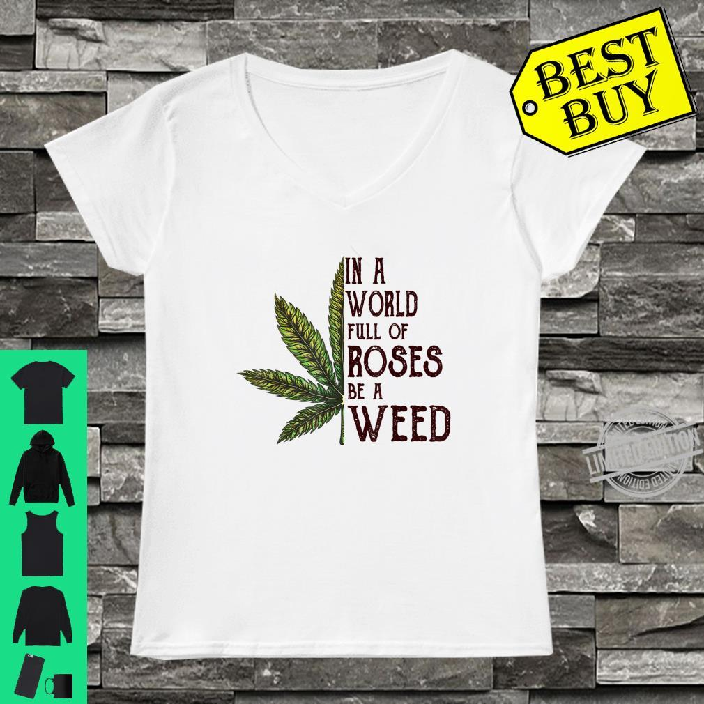 In A World Full Of Roses Be A Weed Canabis Shirt ladies tee
