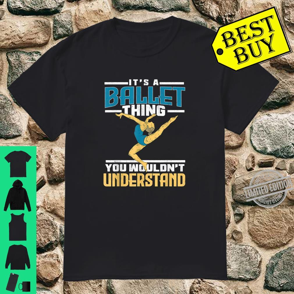 It's a ballet thing You wouldn't understand Ballet Barre Shirt