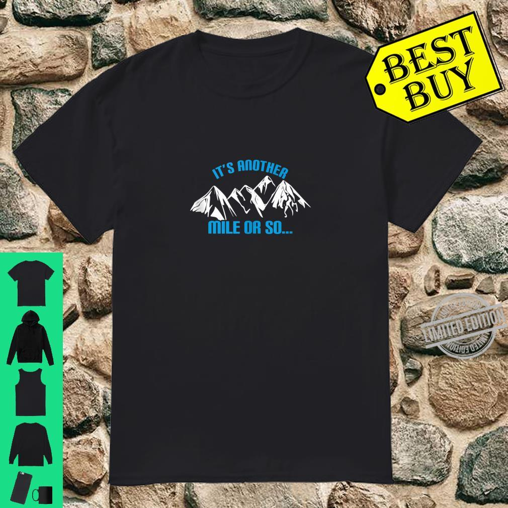 It's another mile or so Adventure camping hiking Shirt
