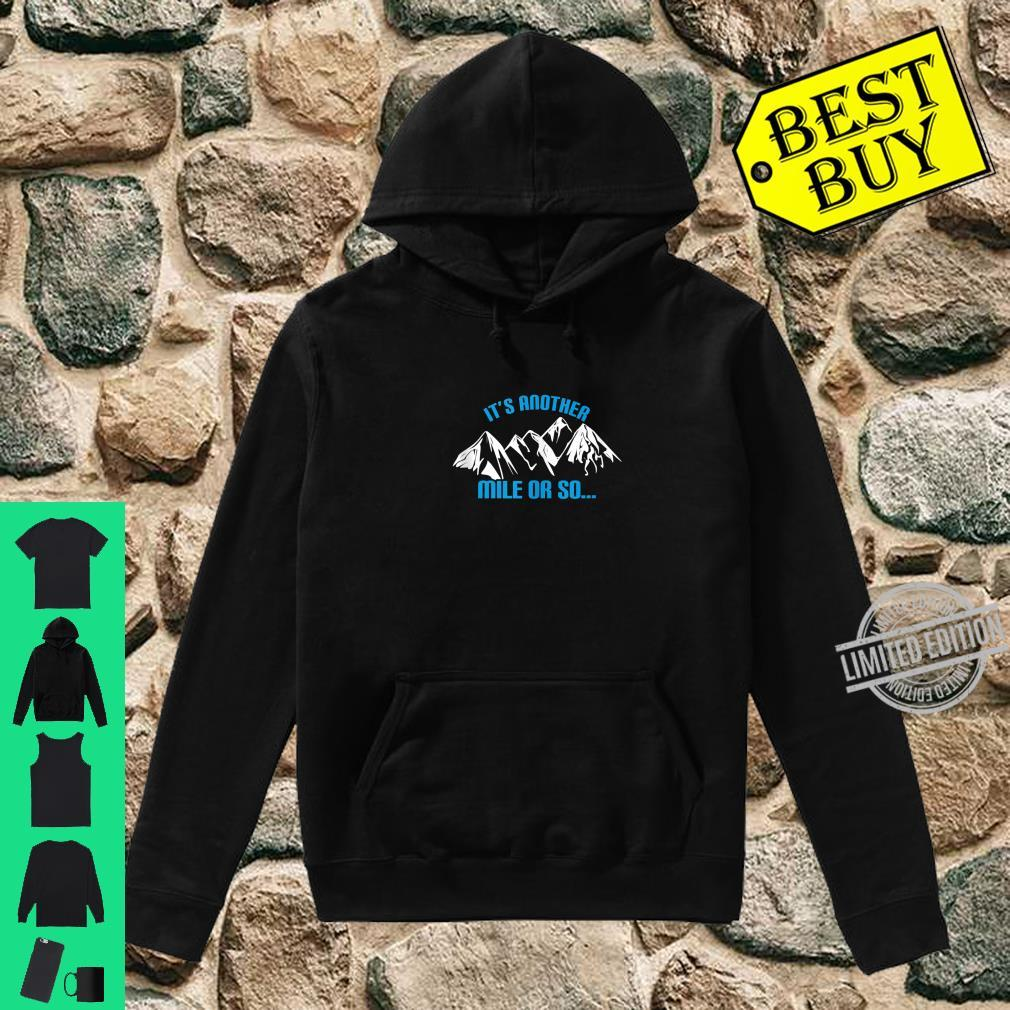 It's another mile or so Adventure camping hiking Shirt hoodie