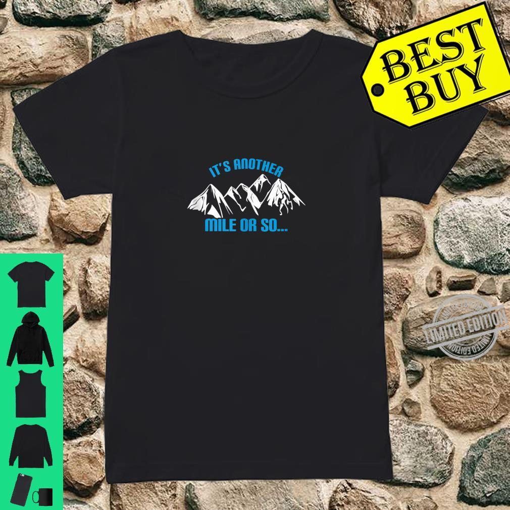 It's another mile or so Adventure camping hiking Shirt ladies tee