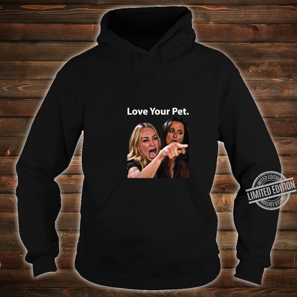 Love Your Pet Saying Yelling At A Cat Meme Dress Shirt hoodie