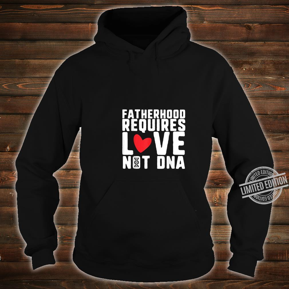 Mens Fatherhood Requires Love Not DNA Stepfather Shirt hoodie