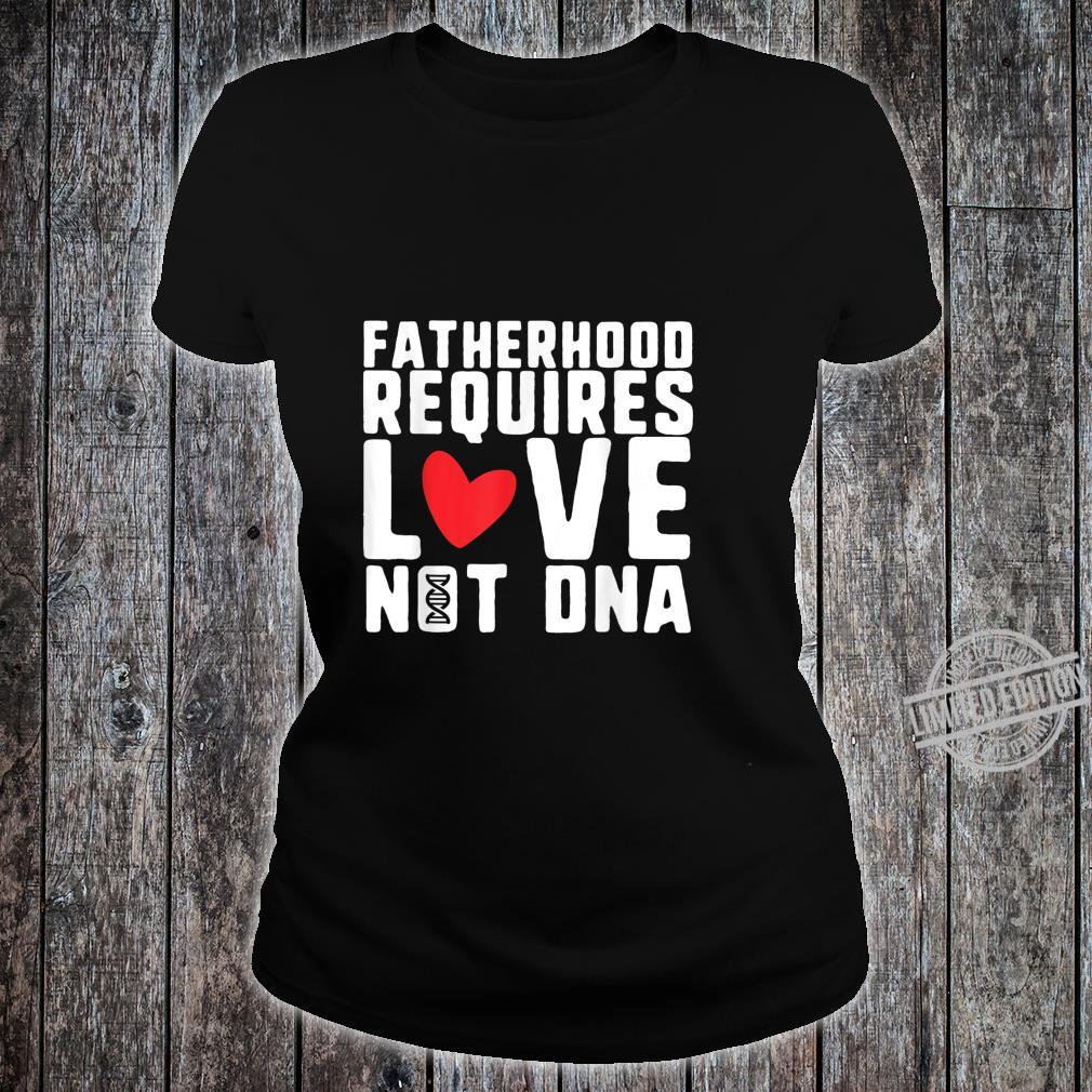 Mens Fatherhood Requires Love Not DNA Stepfather Shirt ladies tee