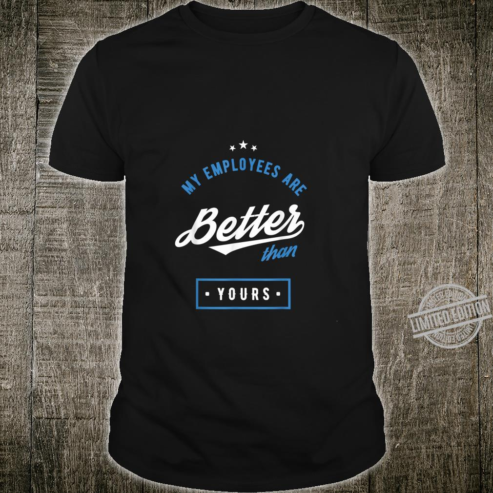 My Employees Are Better Than Yours Boss Day Shirt