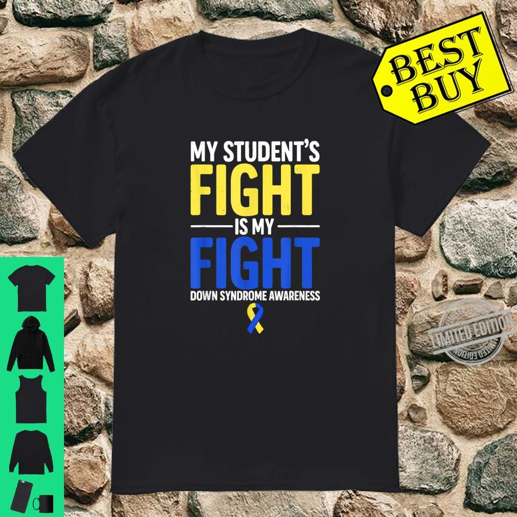 My Student's Fight Is My Fight Down Syndrome Awareness Day Shirt