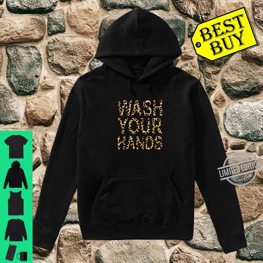 Wash Your Hands Leopard Print Shirt hoodie