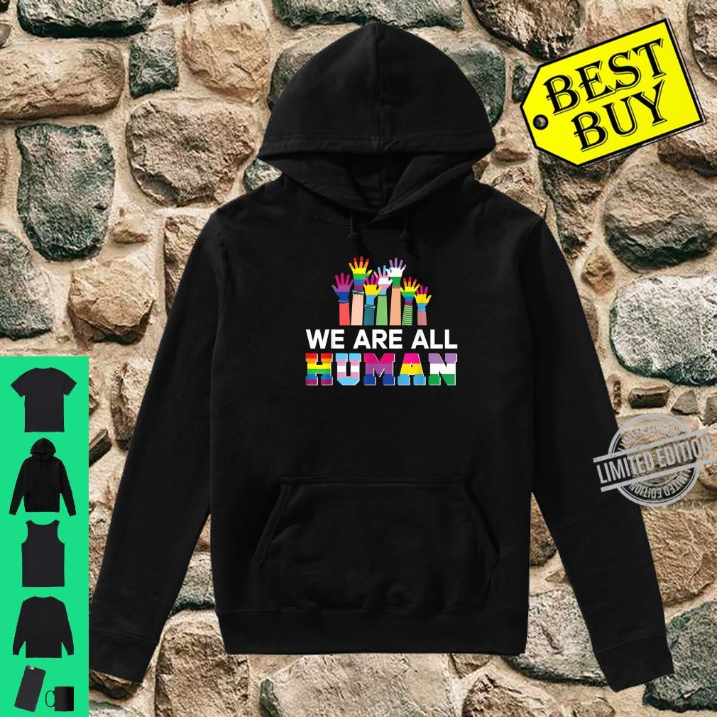 We Are All Human LGBT Gay Rights Pride Ally LGBTQ Shirt hoodie