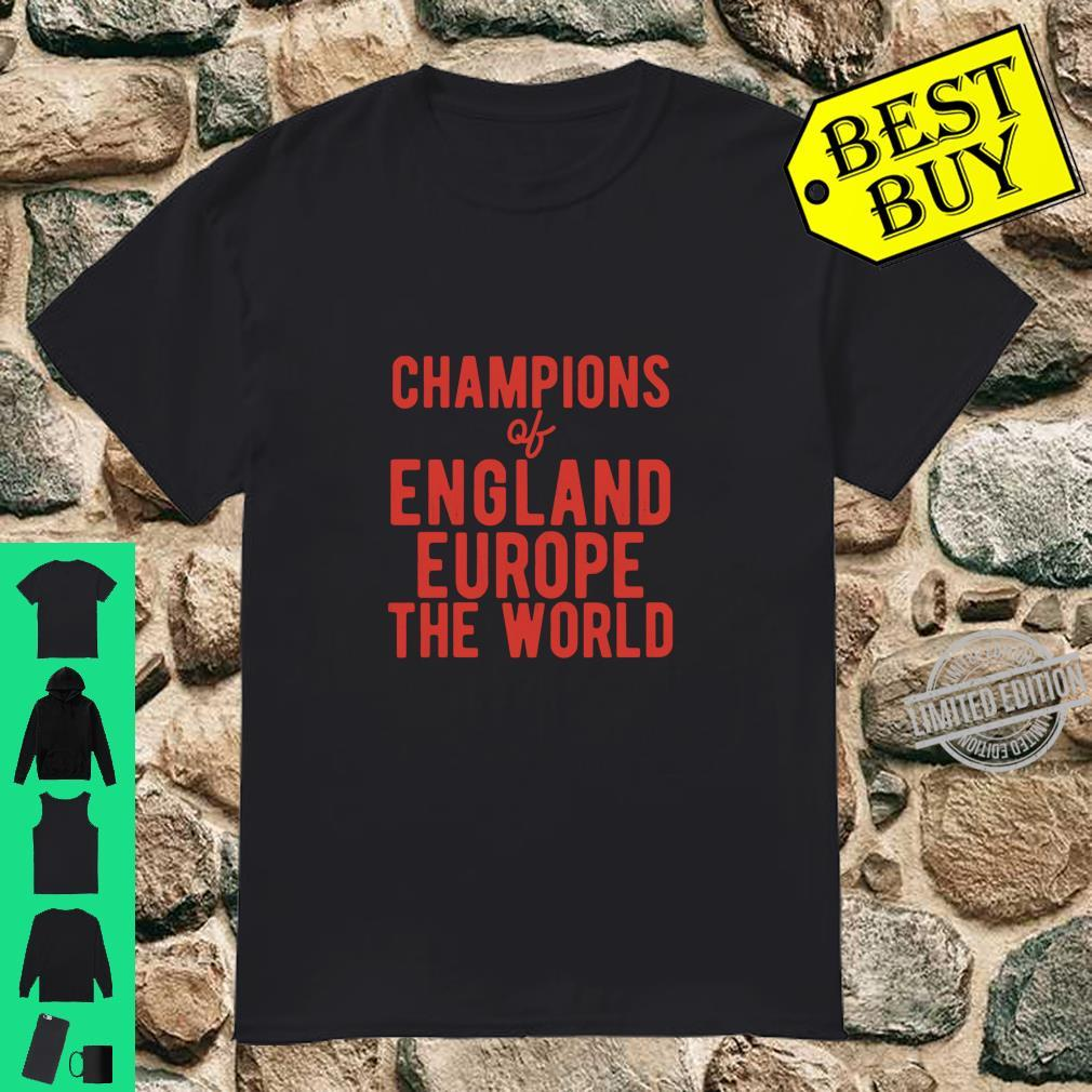 We Are The Champions of England Europe The World Shirt