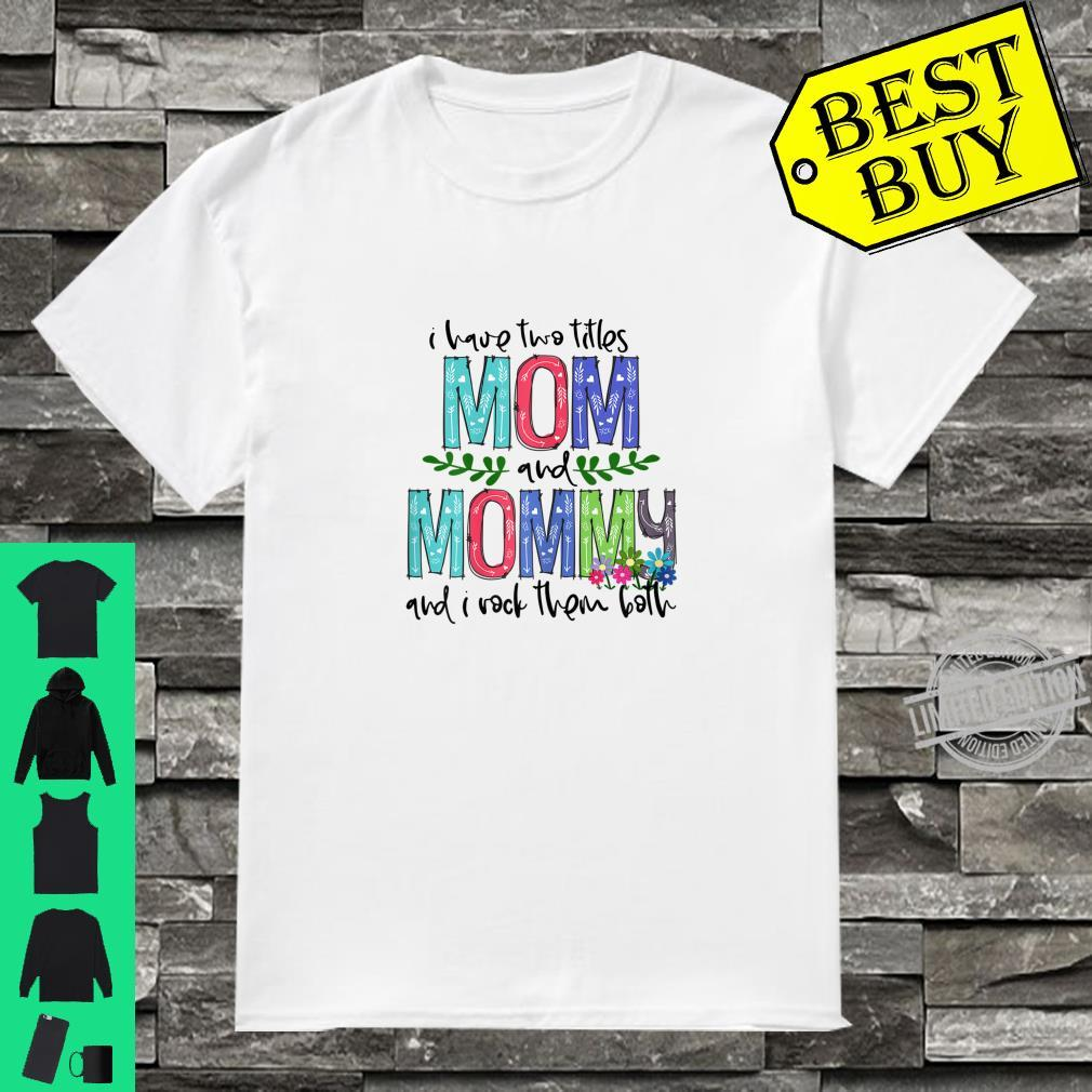 Womens I Have Two Titles Mom and Mommy Mother's Day Shirt