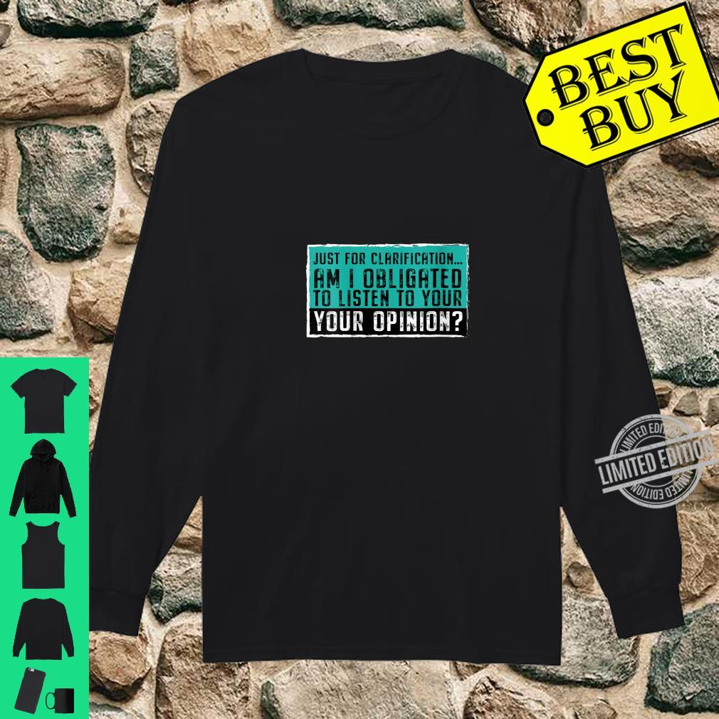 Womens Sarcastic Am I obligated to listen to your opinion Shirt long sleeved