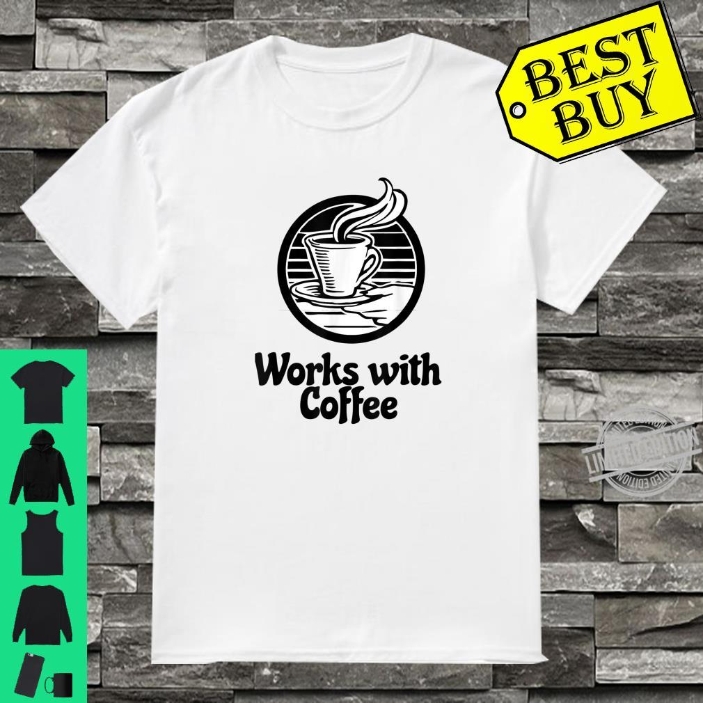 Works with Coffee Drinking Shirt