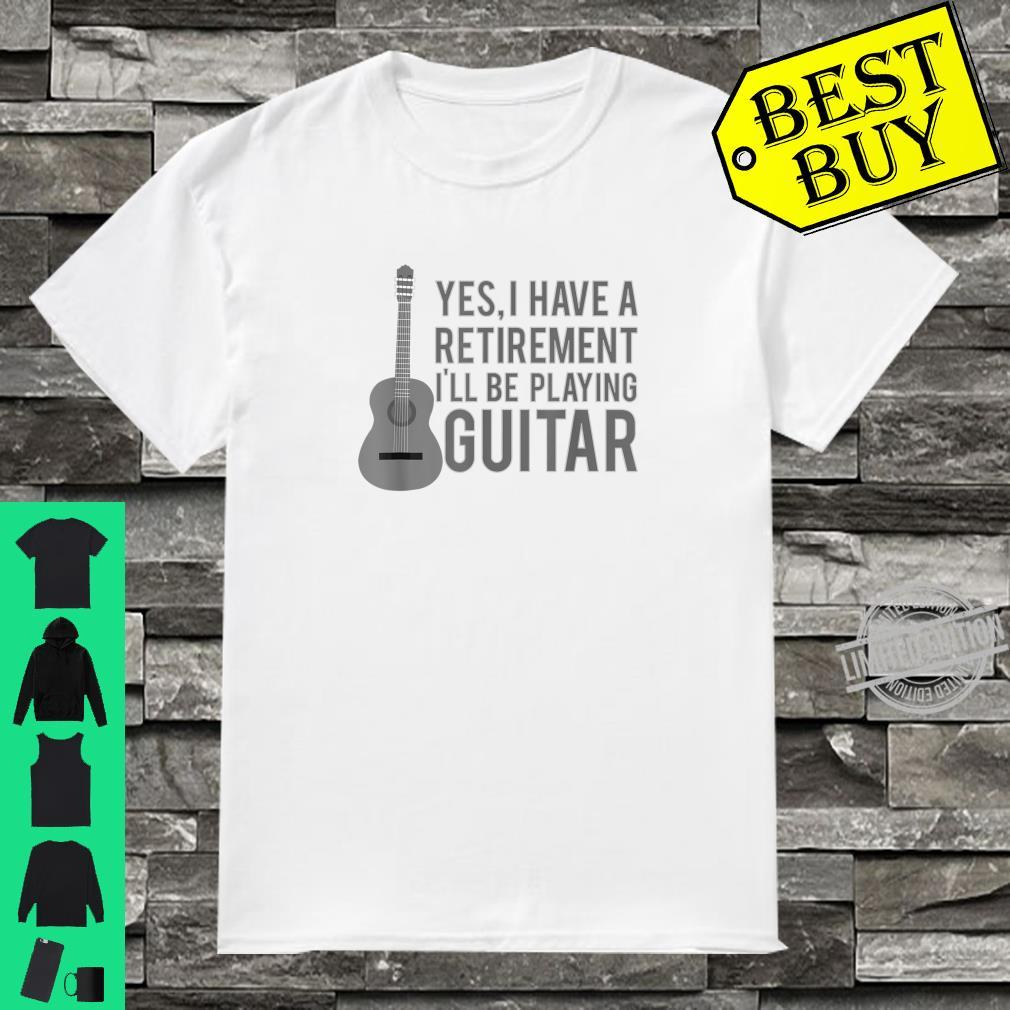 Yes, I Have A Retirement Plan I'll Be Playing Guitar Shirt